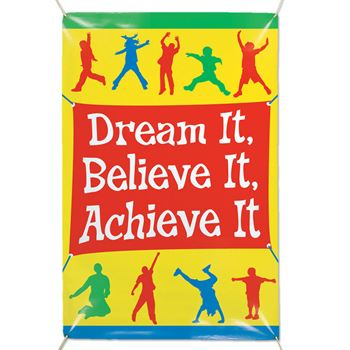 Dream It, Believe It, Achieve It 6' X 4' Vinyl Banner