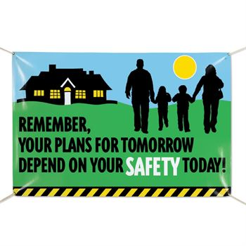 Remember, Your Plans For Tomorrow Depend On Your Safety Today 6' x 4' Vinyl Banner