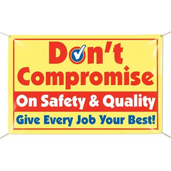 Don't Compromise On Safety & Quality. Give Every Job Your Best! 6' x 4' Indoor/Outdoor Vinyl Banner