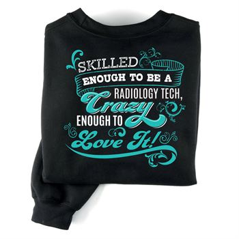 Skilled Enough To Be A Radiology Tech, Crazy Enough To Love It Positive 2-Sided Sweatshirt - Personalization Available
