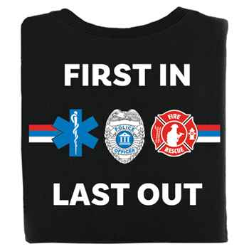 ae00663162a1 First In Last Out First Responder Bragging Rights T-Shirt ...