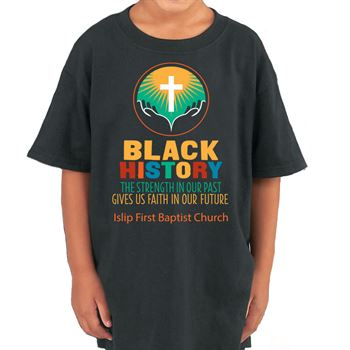 Black History: The Strength In Our Past Gives Us Faith In Our Future Youth T-Shirt - Personalized