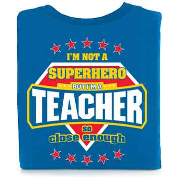 I'm Not A Superhero But I'm A Teacher So Close Enough 2-Sided T-Shirt