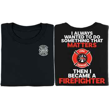 I Always Wanted To Do Something That Matters Then I Became A Firefighter Short-Sleeve T-Shirt - Personalized