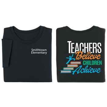 Teachers Believe, Children Achieve Two-Sided Short Sleeve T-Shirt - Personalization Available