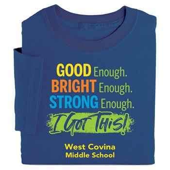 Good Enough. Bright Enough. Smart Enough. I Got This! Adult Positive T-Shirt - Personalized