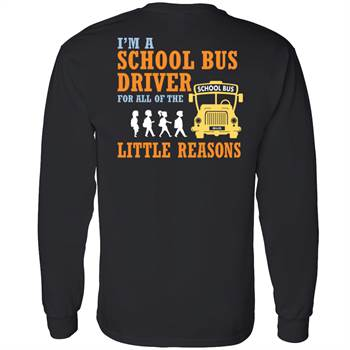 I'm A School Bus Driver For All Of The Little Reasons Positive Long Sleeve T-Shirt - Personalized