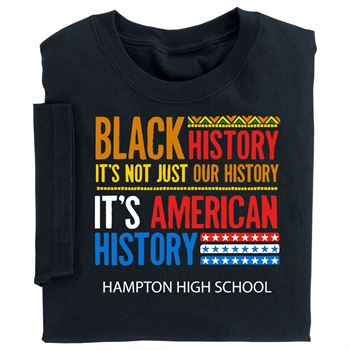Black History: It's Not Just Our History, It's American History Adult T-Shirt With Personalization