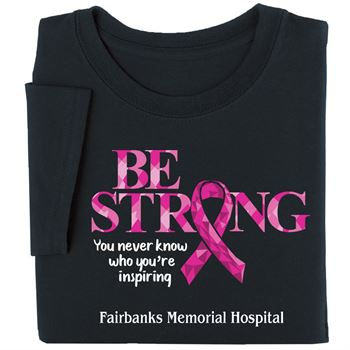 Be Strong...You Never Know Who You're Inspiring Awareness T-Shirt - Personalization Available