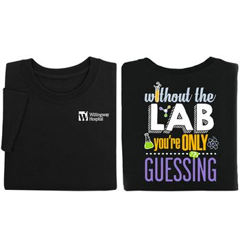 Without The Lab You're Only Guessing 2-Sided T-Shirt - Personalization Available