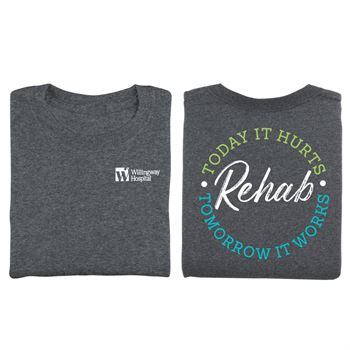 Rehab: Today It Hurts/Tomorrow It Works Two-Sided Short Sleeve T-Shirt - Personalization Available