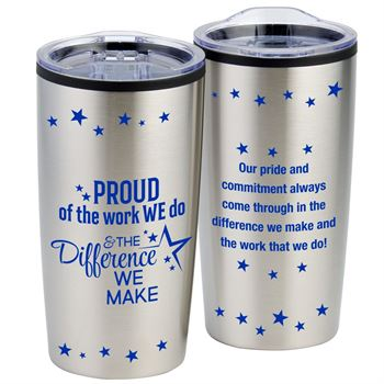 Proud Of The Work We Do And The Difference We Make Teton Stainless Steel Tumbler 20-oz.