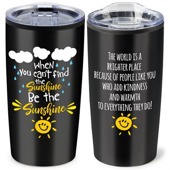 When You Can't Find The Sunshine Be The Sunshine Teton Stainless Steel Tumbler 20-Oz.
