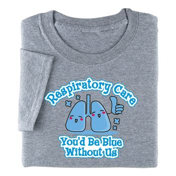 Respiratory Care: You'd Be Blue Without Us T-Shirt
