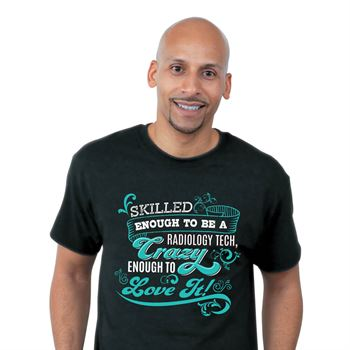Skilled Enough To Be A Radiology Tech, Crazy Enough To Love It T-Shirt