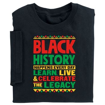 Black History Happens Every Day: Learn, Live, & Celebrate The Legacy Adult T-Shirt