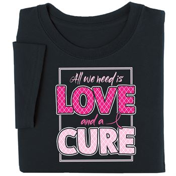 All We Need Is Love And A Cure Awareness T-Shirt