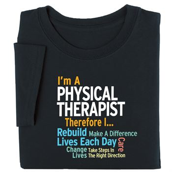 I'm A Physical Therapist Therefore I... T-Shirt