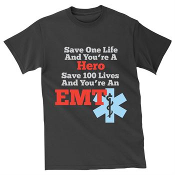 Save One Life And You're A Hero Save 100 Lives And You're An EMT Short-Sleeved T-Shirt