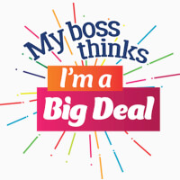 My Boss Thinks I'm A Big Deal Theme from Positive Promotions