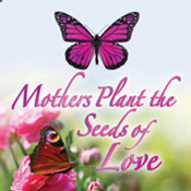 Mothers Plant The Seeds Of Love Theme from Positive Promotions