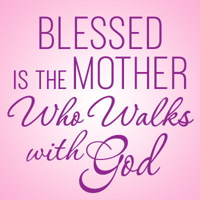 Blessed Is The Mother Who Walks With God Theme from Positive Promotions
