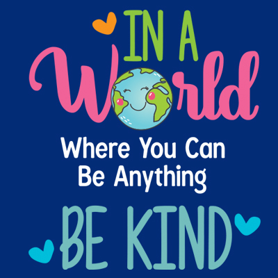 In A World Where You Can Be Anything Be Kind Theme from Positive Promotions