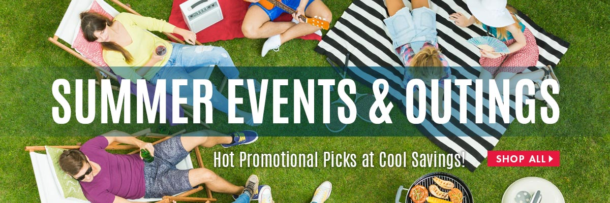 Summer Events & Outings. Outdoor and Leisure. Hot Promotional Picks at Cool Savings!