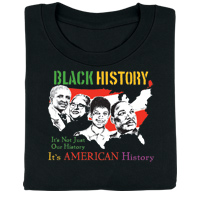 Black History: It's Not Just Our History, It's American History T-Shirt