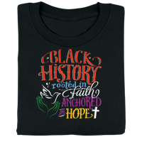 Black History: Rooted in Faith, Anchored in Hope T-Shirt