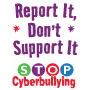 Report It, Don't Support It STOP Cyberbullying