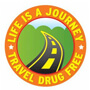 Life is a Journey, Travel Drug Free.