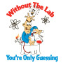 Without The Lab You're Only Guessing theme