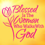 Blessed Is The Woman Who Walks With God