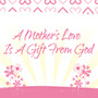 A Mother's Love Is A Gift From God
