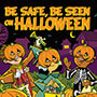 Be Safe Be Seen On Halloween