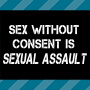 Sex Without Consent Is Sexual Assault
