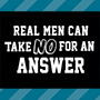 Real Men Can Take No For An Answer