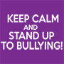 Keep Calm And Stand Up To Bullying