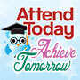 Attend Today Achieve Tomorrow theme