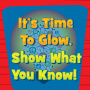 It's Time to Glow Show What you Know