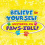 Believe In Yourself - Anything is Paws-ible