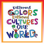 Different Colors Different Cultures One World