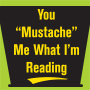You Mustache Me What I'm Reading