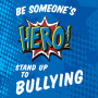 Be Someone's Hero Stand Up To Bullying