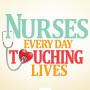 Nurses Every Day Touching Lives