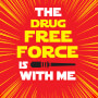The Drug Free Force Is With Me
