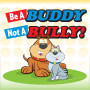 Be A Buddy Not A Bully (New)