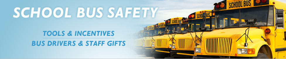 School Bus Safety tools, incentives. School Bus Driver and staff recognition gifts.