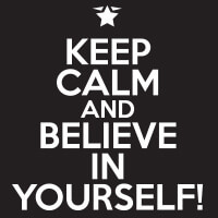 Keep Calm & Believe In Yourself